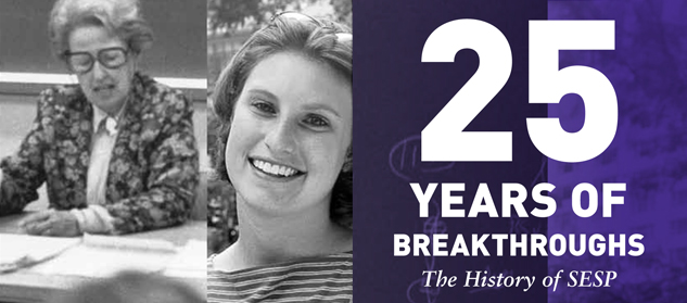 25 Years of Breakthroughs The History of SESP