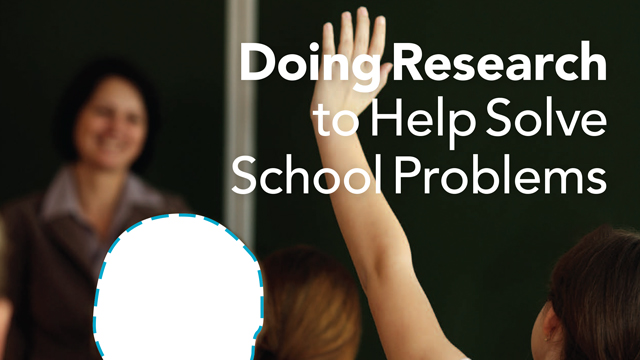 Doing research to helpsolve school problems