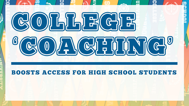 College 'Coaching' Boosts Accessfor High School Students